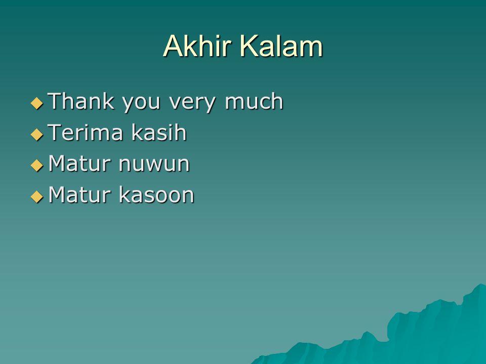 Akhir Kalam Thank you very much Terima kasih Matur nuwun Matur kasoon