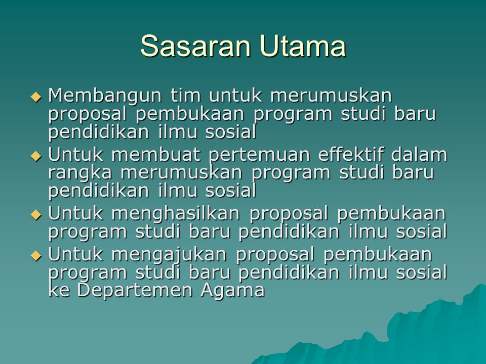 Sasaran Utama Membangun tim untuk merumuskan proposal pembukaan program studi baru pendidikan ilmu sosial.