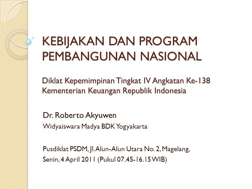KEBIJAKAN DAN PROGRAM PEMBANGUNAN NASIONAL Diklat Kepemimpinan Tingkat IV Angkatan Ke-138 Kementerian Keuangan Republik Indonesia
