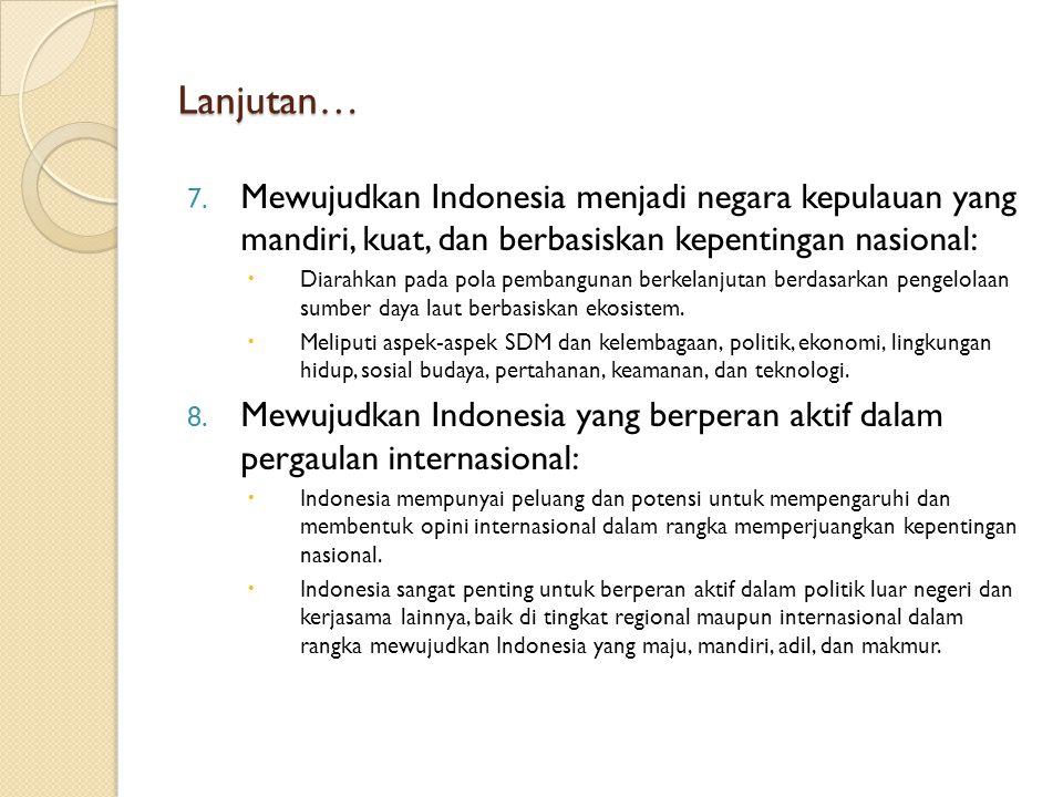 Lanjutan… Mewujudkan Indonesia menjadi negara kepulauan yang mandiri, kuat, dan berbasiskan kepentingan nasional:
