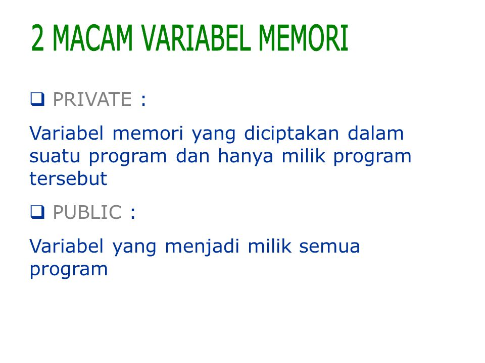 2 MACAM VARIABEL MEMORI PRIVATE :