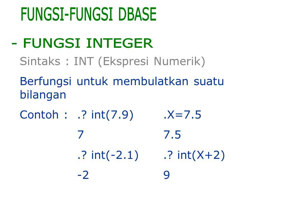 - FUNGSI INTEGER FUNGSI-FUNGSI DBASE Sintaks : INT (Ekspresi Numerik)