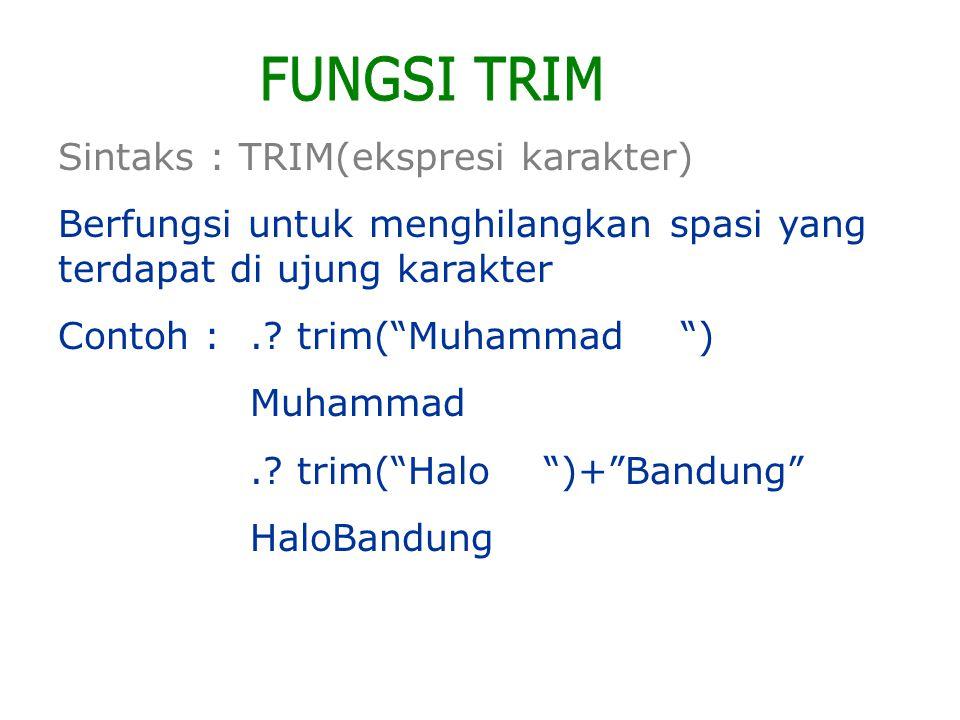 FUNGSI TRIM Sintaks : TRIM(ekspresi karakter)