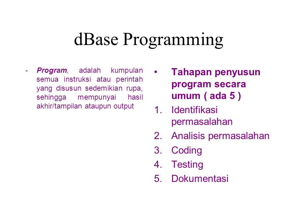 dBase Programming Tahapan penyusun program secara umum ( ada 5 )