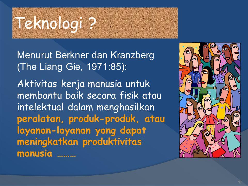 Teknologi Menurut Berkner dan Kranzberg (The Liang Gie, 1971:85):