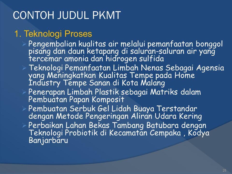 CONTOH JUDUL PKMT 1. Teknologi Proses