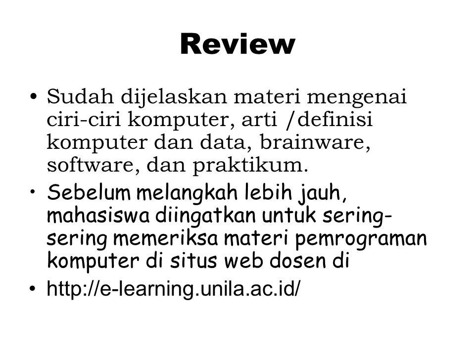 Review Sudah dijelaskan materi mengenai ciri-ciri komputer, arti /definisi komputer dan data, brainware, software, dan praktikum.