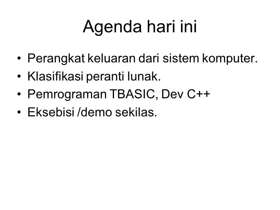 Agenda hari ini Perangkat keluaran dari sistem komputer.