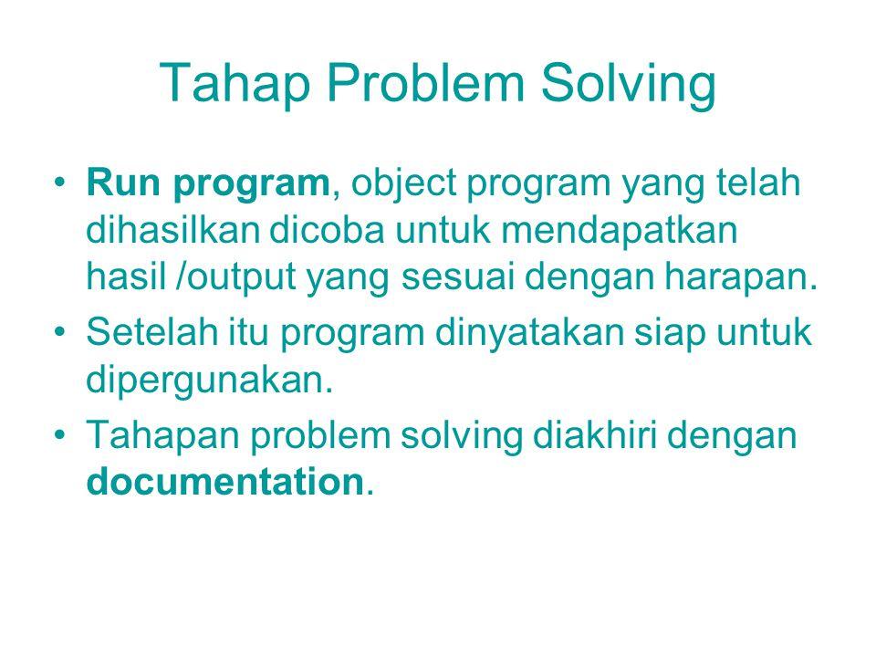 Tahap Problem Solving Run program, object program yang telah dihasilkan dicoba untuk mendapatkan hasil /output yang sesuai dengan harapan.