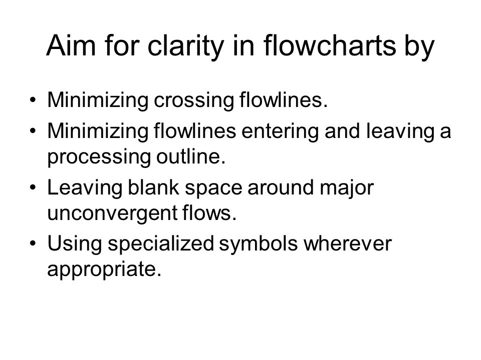 Aim for clarity in flowcharts by