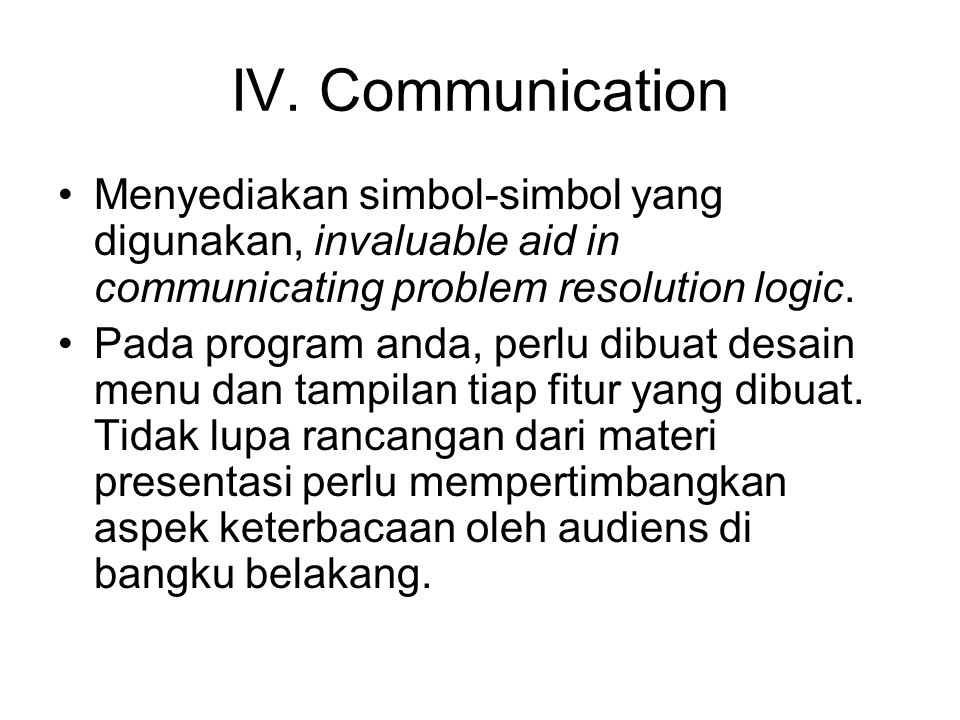 IV. Communication Menyediakan simbol-simbol yang digunakan, invaluable aid in communicating problem resolution logic.