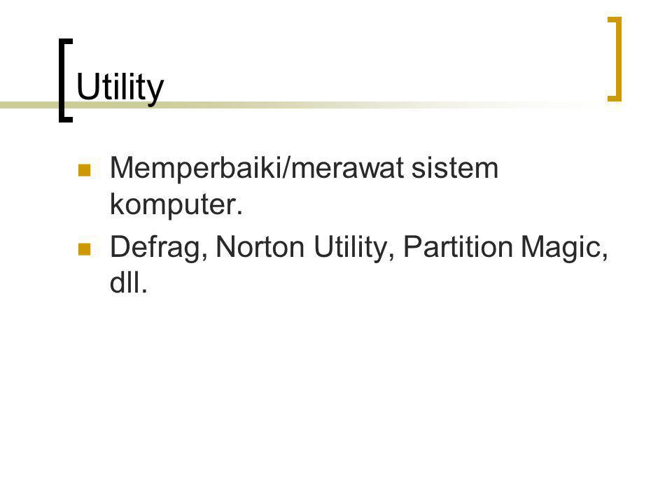 Utility Memperbaiki/merawat sistem komputer.