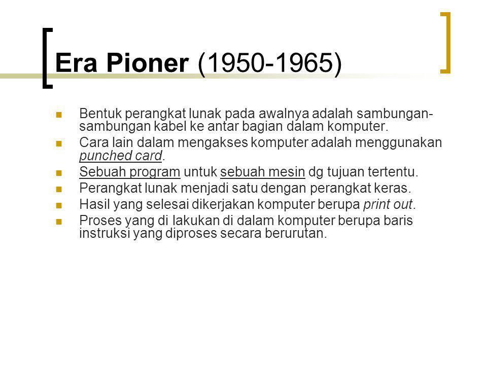 Era Pioner (1950-1965) Bentuk perangkat lunak pada awalnya adalah sambungan-sambungan kabel ke antar bagian dalam komputer.