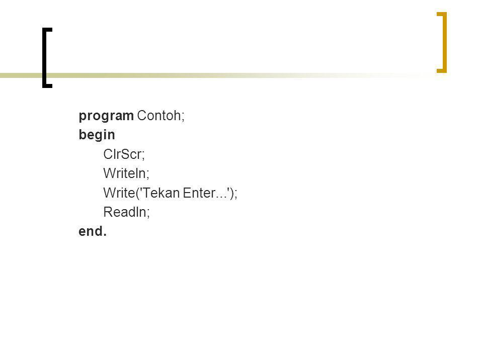 program Contoh; begin ClrScr; Writeln; Write( Tekan Enter... ); Readln; end.