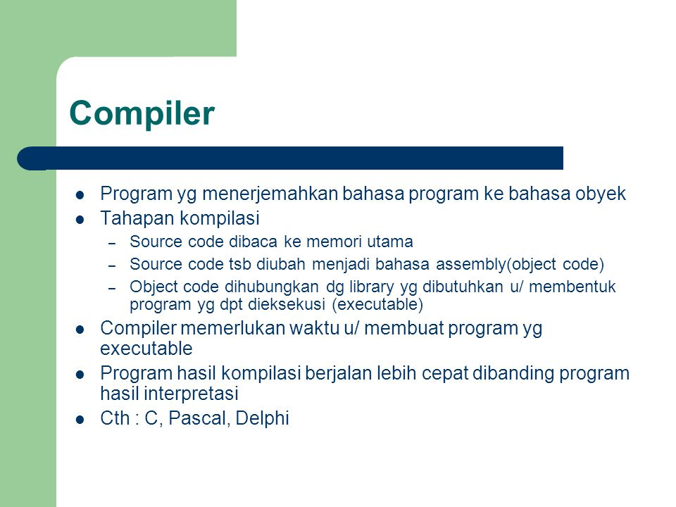 Compiler Program yg menerjemahkan bahasa program ke bahasa obyek