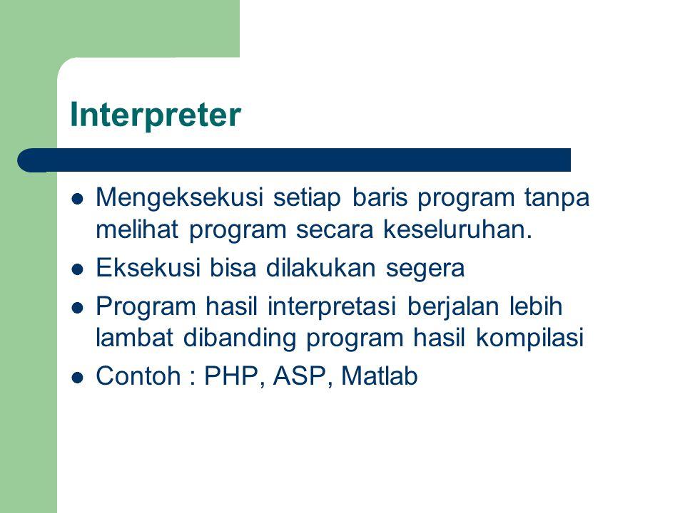 Interpreter Mengeksekusi setiap baris program tanpa melihat program secara keseluruhan. Eksekusi bisa dilakukan segera.