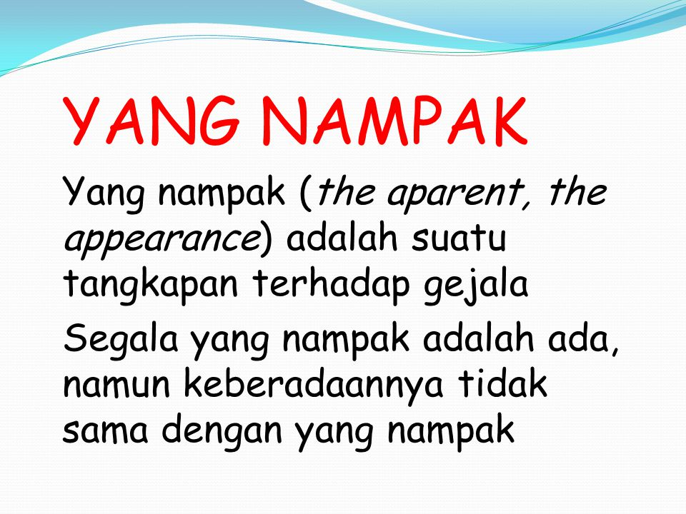 YANG NAMPAK Yang nampak (the aparent, the appearance) adalah suatu tangkapan terhadap gejala.