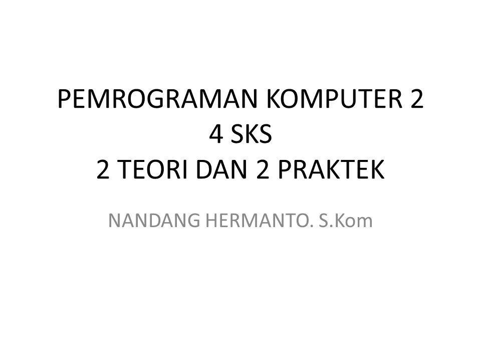PEMROGRAMAN KOMPUTER 2 4 SKS 2 TEORI DAN 2 PRAKTEK