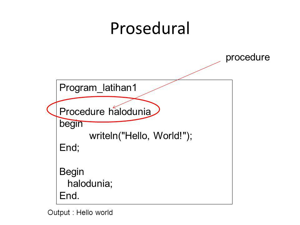Prosedural procedure Program_latihan1 Procedure halodunia begin