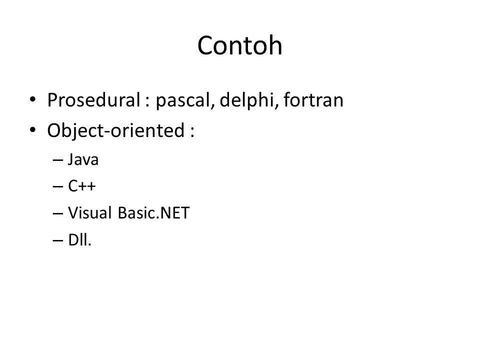 Contoh Prosedural : pascal, delphi, fortran Object-oriented : Java C++