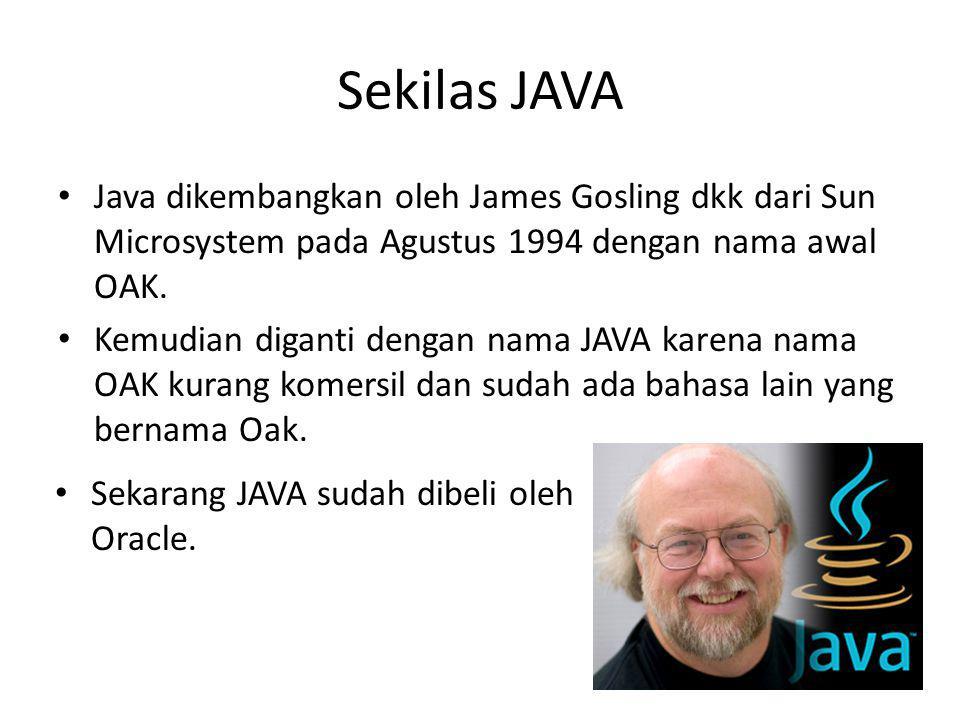Sekilas JAVA Java dikembangkan oleh James Gosling dkk dari Sun Microsystem pada Agustus 1994 dengan nama awal OAK.