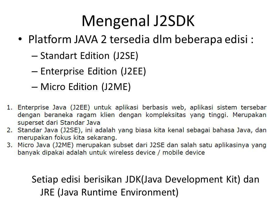 Mengenal J2SDK Platform JAVA 2 tersedia dlm beberapa edisi :