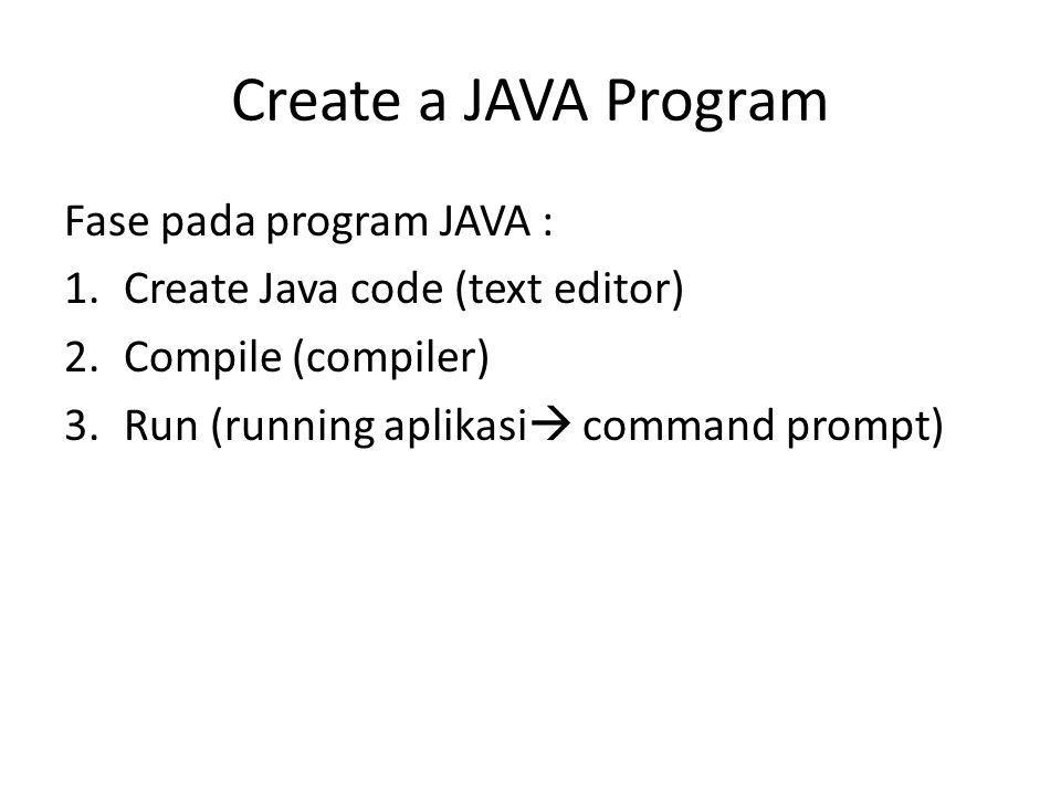 Create a JAVA Program Fase pada program JAVA :
