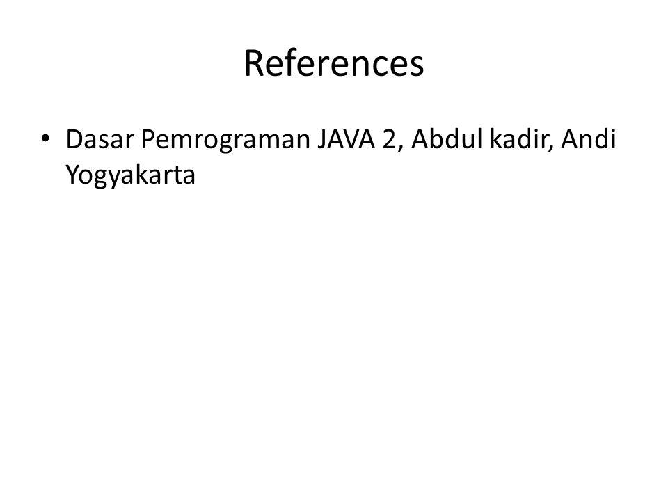 References Dasar Pemrograman JAVA 2, Abdul kadir, Andi Yogyakarta