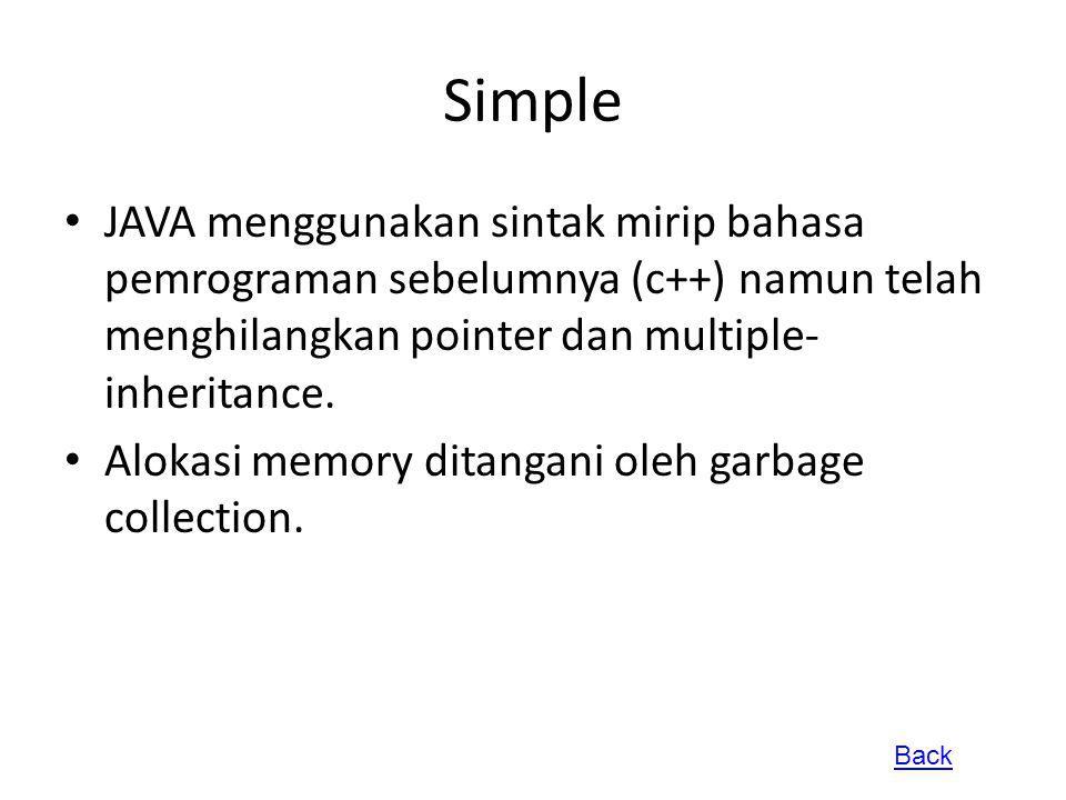 Simple JAVA menggunakan sintak mirip bahasa pemrograman sebelumnya (c++) namun telah menghilangkan pointer dan multiple-inheritance.