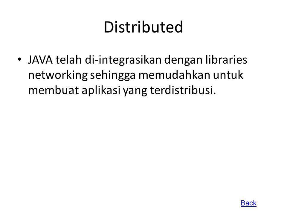 Distributed JAVA telah di-integrasikan dengan libraries networking sehingga memudahkan untuk membuat aplikasi yang terdistribusi.