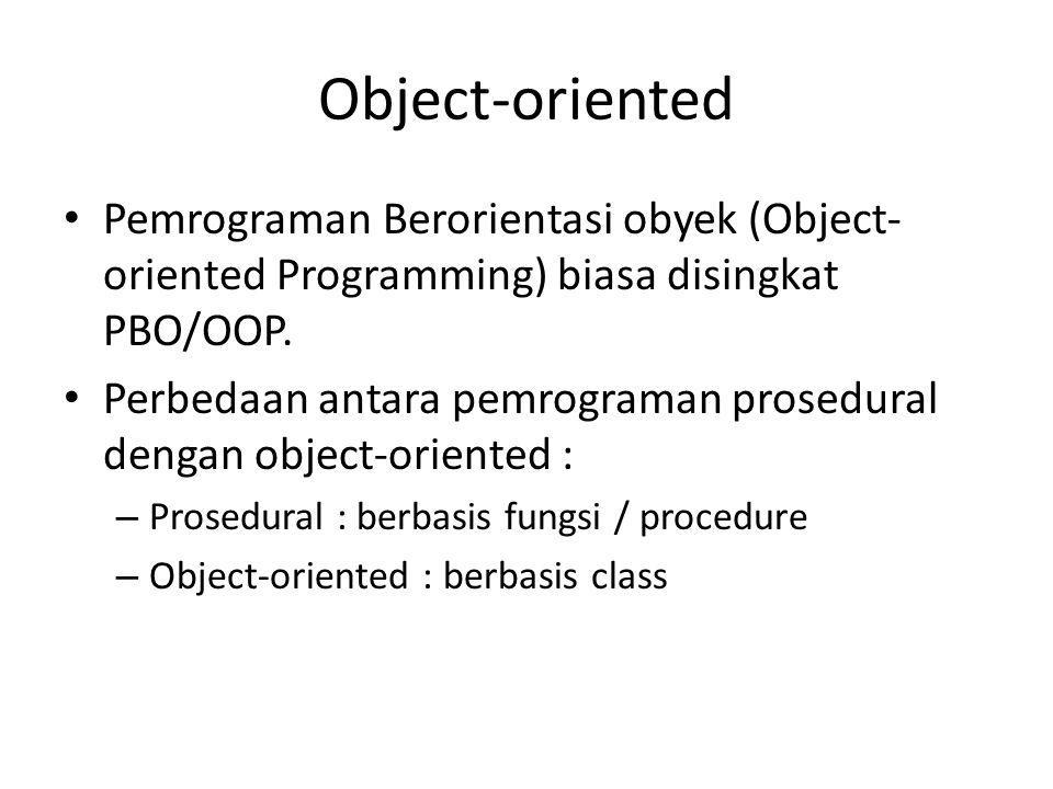 Object-oriented Pemrograman Berorientasi obyek (Object-oriented Programming) biasa disingkat PBO/OOP.