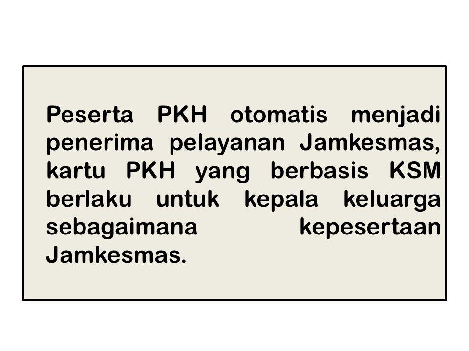 Peserta PKH otomatis menjadi penerima pelayanan Jamkesmas, kartu PKH yang berbasis KSM berlaku untuk kepala keluarga sebagaimana kepesertaan Jamkesmas.