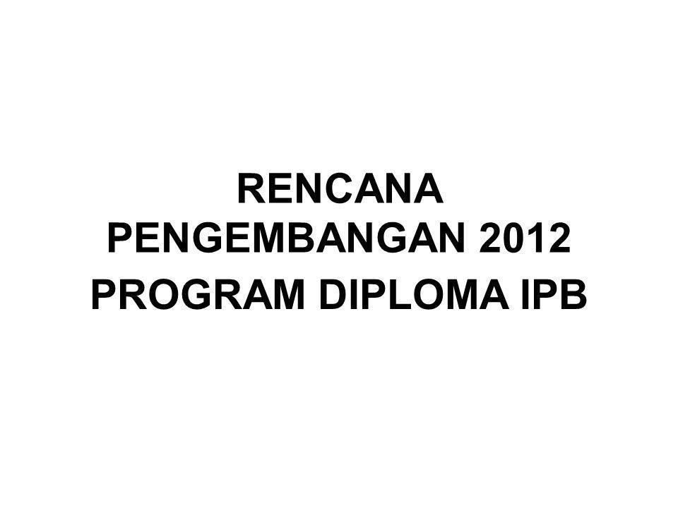 RENCANA PENGEMBANGAN 2012 PROGRAM DIPLOMA IPB