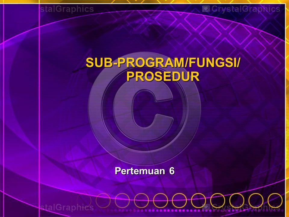 SUB-PROGRAM/FUNGSI/ PROSEDUR