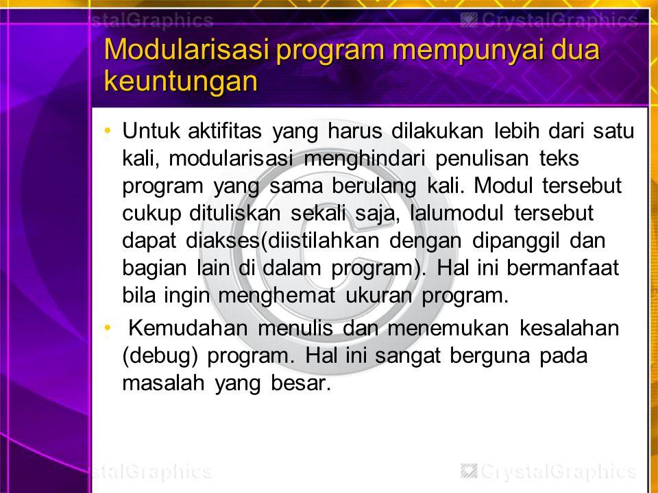 Modularisasi program mempunyai dua keuntungan