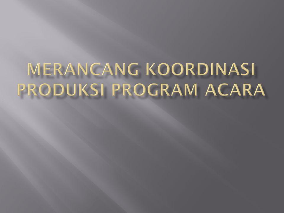 Merancang koordinasi produksi program acara