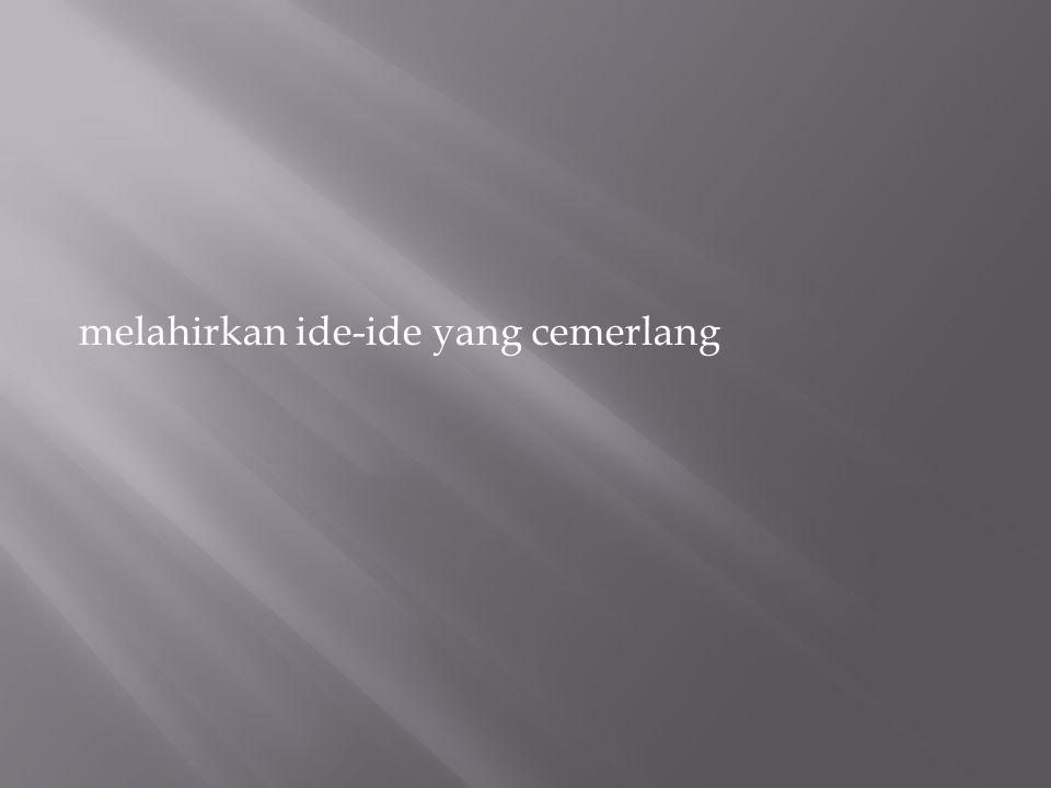melahirkan ide-ide yang cemerlang