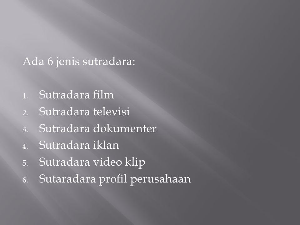 Ada 6 jenis sutradara: Sutradara film. Sutradara televisi. Sutradara dokumenter. Sutradara iklan.