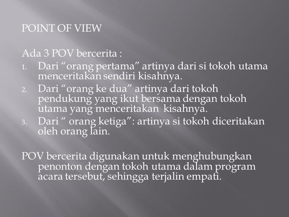 POINT OF VIEW Ada 3 POV bercerita : Dari orang pertama artinya dari si tokoh utama menceritakan sendiri kisahnya.