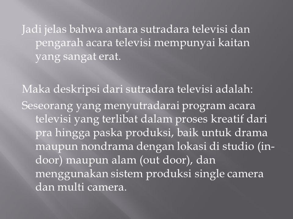 Jadi jelas bahwa antara sutradara televisi dan pengarah acara televisi mempunyai kaitan yang sangat erat.