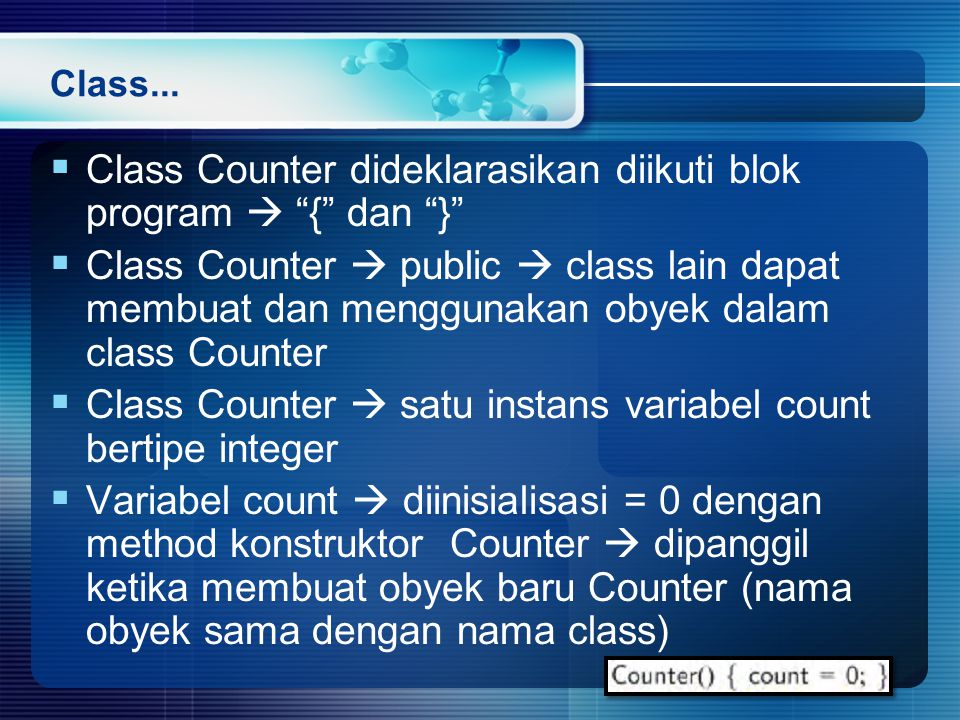 Class Counter dideklarasikan diikuti blok program  { dan }