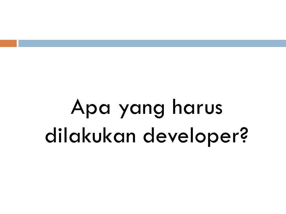 Apa yang harus dilakukan developer