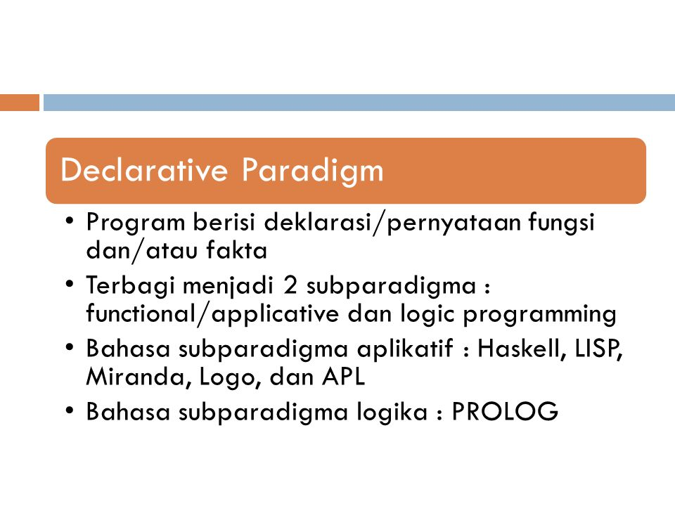 Declarative Paradigm Program berisi deklarasi/pernyataan fungsi dan/atau fakta.