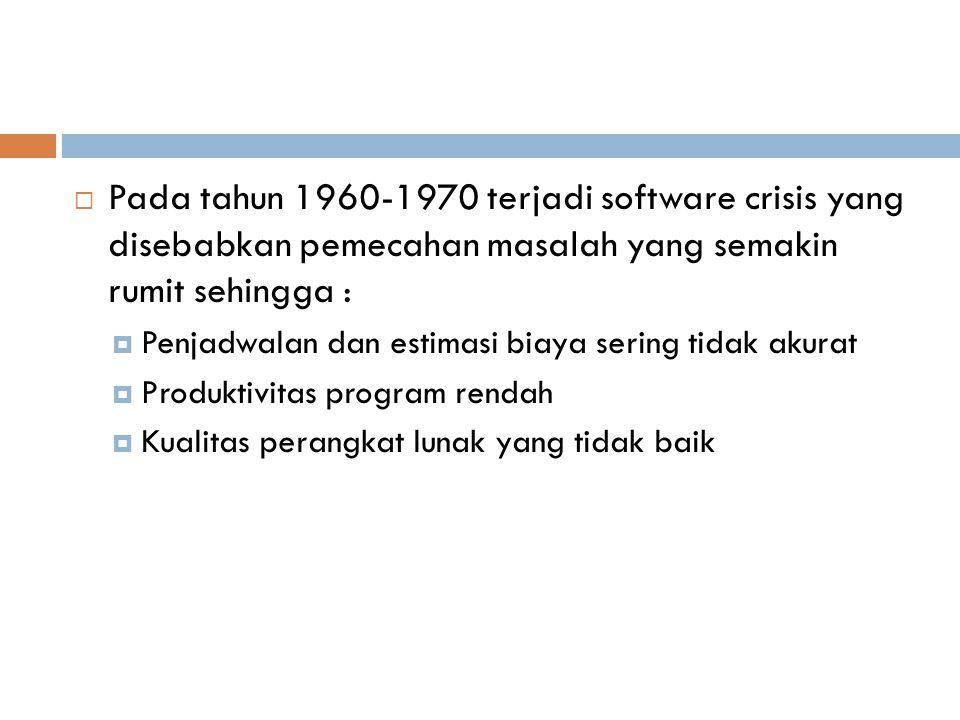 Pada tahun 1960-1970 terjadi software crisis yang disebabkan pemecahan masalah yang semakin rumit sehingga :