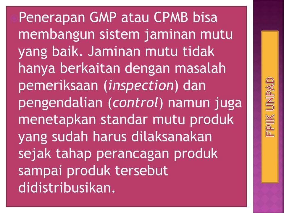 Penerapan GMP atau CPMB bisa membangun sistem jaminan mutu yang baik