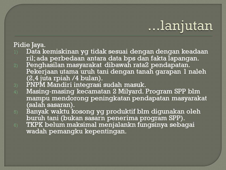 ...lanjutan Pidie Jaya. Data kemiskinan yg tidak sesuai dengan dengan keadaan ril; ada perbedaan antara data bps dan fakta lapangan.