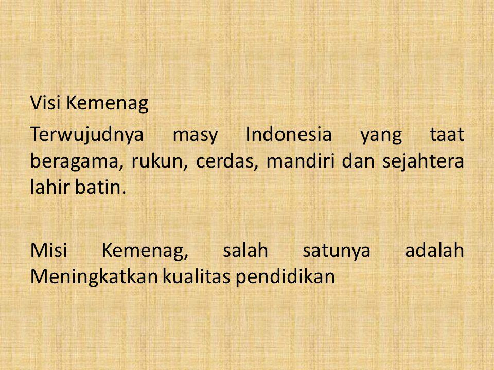 Visi Kemenag Terwujudnya masy Indonesia yang taat beragama, rukun, cerdas, mandiri dan sejahtera lahir batin.
