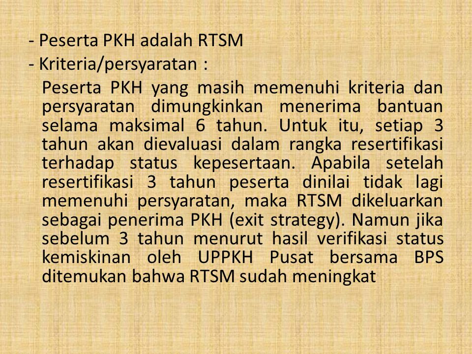 Peserta PKH adalah RTSM Kriteria/persyaratan :