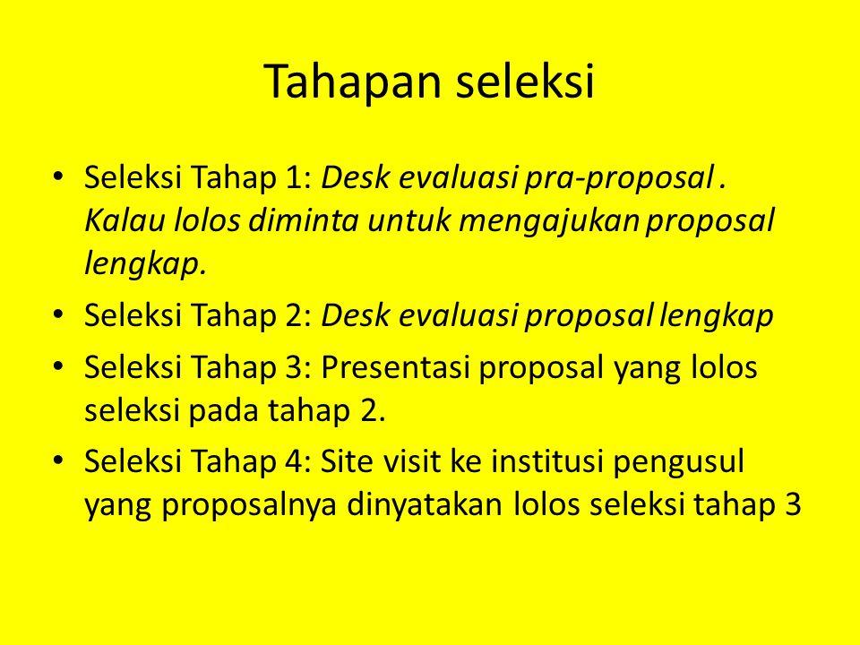 Tahapan seleksi Seleksi Tahap 1: Desk evaluasi pra-proposal . Kalau lolos diminta untuk mengajukan proposal lengkap.