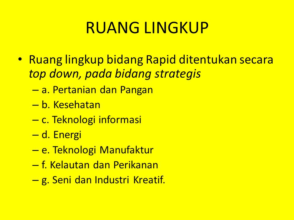 RUANG LINGKUP Ruang lingkup bidang Rapid ditentukan secara top down, pada bidang strategis. a. Pertanian dan Pangan.
